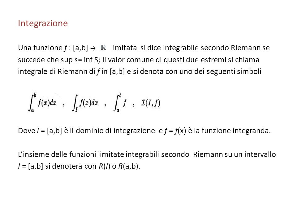 Integrazione Una funzione f : [a,b] → l limitata si dice integrabile secondo Riemann se.